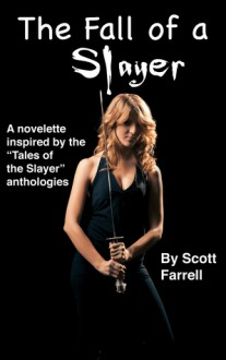 The Fall Of A Slayer - Scott Farrell