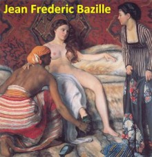 49 Color Paintings of Jean Frederic (Frédéric) Bazille - French Impressionist Painter (December 6, 1841 - November 28, 1870) - Jacek Michalak, Jean Frederic (Frédéric) Bazille