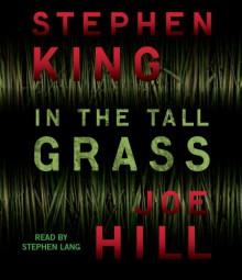 In the Tall Grass - Stephen King, Joe Hill, Stephen Lang