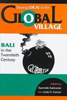 Staying Local in the Global Village: Bali in the Twentieth Century - Linda Connor