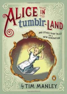 Alice in Tumblr-land - Tim Manley