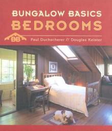 Bungalow Basics: Bedrooms (Pomegranate Catalog) - Paul Duchscherer, Douglas Keister
