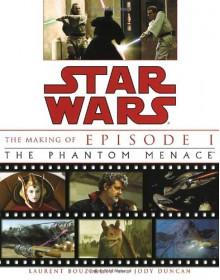 The Making of Star Wars: Episode 1: The Phantom Menace - Laurent Bouzereau, Jody Duncan