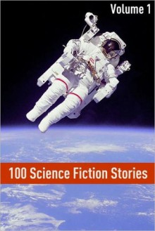 100 Classic Science Fiction Stories: Volume I - Golgotha Press