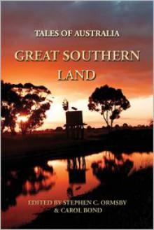 Tales of Australia: Great Southern Land - Stephen C. Ormsby, Carol Bond, Lee Battersby, Dean Mayes, Sean McMullen, H.M.C., Salwa Samra, Charmaine Clancy, A. Finlay, David McDonald