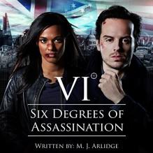 Six Degrees of Assassination: An Audible Drama - Hermione Norris, Audible Studios, M.J. Arlidge, Clare Grogan, Andrew Scott, Freema Agyeman, Geraldine Somerville, Clive Mantle, Julian Rhind-Tutt