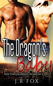 Gay Romance: The Dragon's Baby (MM Gay Mpreg Alpha Omega Romance)(Dragon Shifter Paranormal Short Stories) - J.R Fox, C.J Starkey