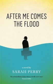 After Me Comes the Flood by Perry, Sarah (2014) Paperback - Sarah Perry