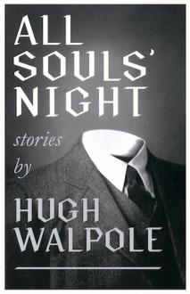 All Souls' Night - Matt Godfrey,Valancourt Books,Sir Hugh Walpole