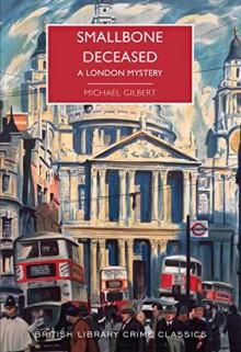 Smallbone Deceased: A London Mystery (Inspector Hazlerigg #4) - Michael Gilbert