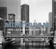 Midstream: The Chicago River 1999-2010 - Richard Wasserman, Julia S. Bachrach