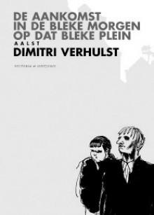 De aankomst in de bleke morgen op dat bleke plein - Dimitri Verhulst
