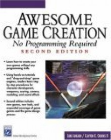 Awesome Game Creation: No Programming Required [with CDROM] - Luke Ahearn, Clayton Crooks