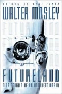 Futureland : Nine Stories Of An Imminent World - Walter Mosley