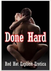 Done Hard: Ten Rough Sex Erotica Stories - Sally Whitley, Constance Slight, Nycole Folk, Alice Drake, Angela Ward