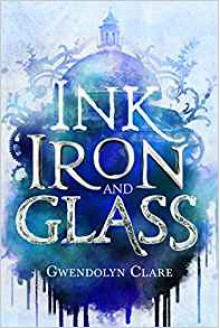 Ink, Iron, and Glass - Gwendolyn Clare,Mike Heath