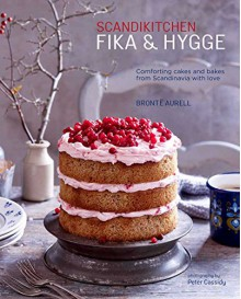 ScandiKitchen: Fika and Hygge: Comforting cakes and bakes from Scandinavia with love - Bronte Aurell