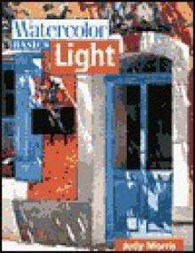Light (Watercolor Basics) - Judy Morris