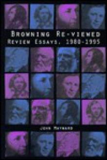 Browning Re-Viewed: Review Essays, 1980-1995 - John Maynard