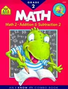 Math Grade 2 and Addition & Subtraction Grade 2 (An I Know It! Combo Book) - Barbara Gregorich, School Zone Publishing Company, Lorie DeYoung, Robin Michal Koontz