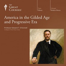 America in the Gilded Age and Progressive Era - The Great Courses, PhD Professor Edward T. O'Donnell, The Great Courses