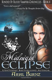 Midnight Eclipse: Book 4 of the Bonded By Blood Vampire Chronicles (Volume 4) - Arial Burnz