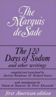 The 120 Days of Sodom and Other Writings - Marquis de Sade, Simone de Beauvoir, Pierre Klossowski, Austryn Wainhouse, Richard Seaver