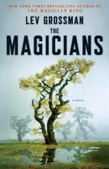 The Magicians: A Novel - Lev Grossman
