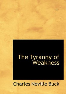 The Tyranny of Weakness - Charles Neville Buck