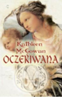 Oczekiwana - Kathleen McGowan, Jan Kabat