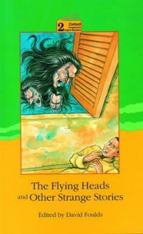 The Flying Heads And Other Strange Stories - David Foulds