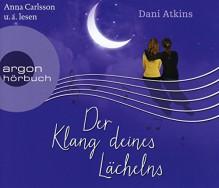 Der Klang deines Lächelns (Hörbestseller) - Dani Atkins, Anna Carlsson, Elena Wilms, Richard Barenberg, Sonja Rebernik-Heidegger