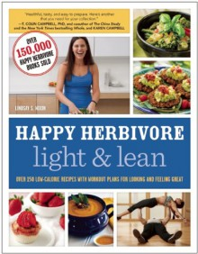 Happy Herbivore Light & Lean: Over 150 Low-Calorie Recipes with Workout Plans for Looking and Feeling Great - Lindsay S. Nixon