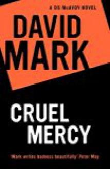 Cruel Mercy (Detective Sergeant McAvoy) - David Mark