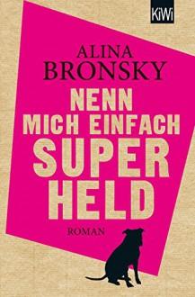 Nenn mich einfach Superheld: Roman (KiWi) - Alina Bronsky