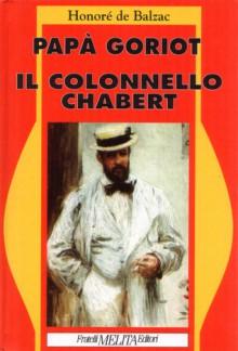 Papà Goriot - Il colonnello Chabert - Honoré de Balzac