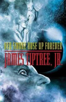 Her Smoke Rose Up Forever - James Tiptree Jr.