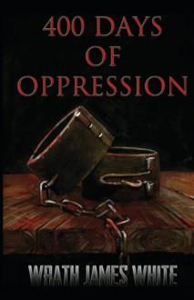 400 Days of Oppression - Wrath James White