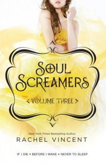 Soul Screamers Volume Three - Rachel Vincent