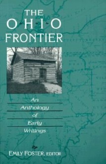 The Ohio Frontier: An Anthology of Early Writings - Emily Foster