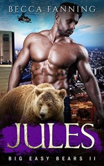 Jules (Big Easy Bears Book 2) - Becca Fanning