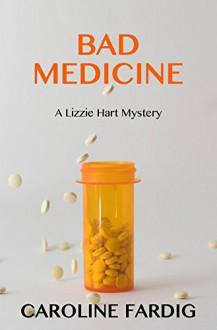 Bad Medicine (Lizzie Hart Mysteries Book 3) - Caroline Fardig