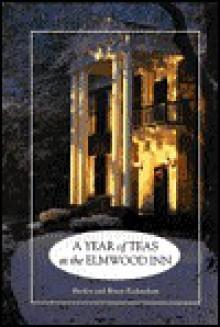 Year of Teas at the Elmwood Inn - Shelley Richardson, Bruce Richardson