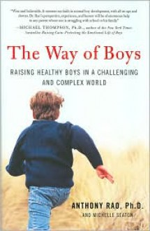 The Way of Boys: Raising Healthy Boys in a Challenging and Complex World - Anthony Rao,Michelle Seaton