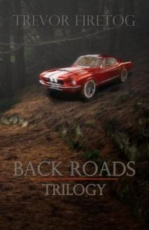 Back Roads: Trilogy - Trevor Firetog