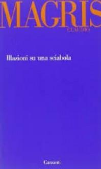 Illazioni su una sciabola - Claudio Magris