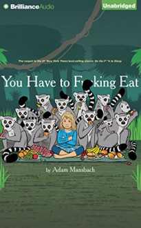 You Have to F**king Eat - Adam Mansbach, Bryan Cranston