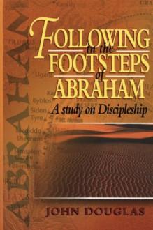 Following In The Footsteps Of Abraham - John Douglas, Sara Elliott