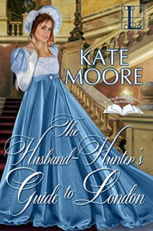 The Husband Hunter's Guide to London - Kate Moore