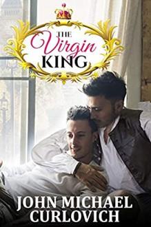 The Virgin King - John Michael Curlovich